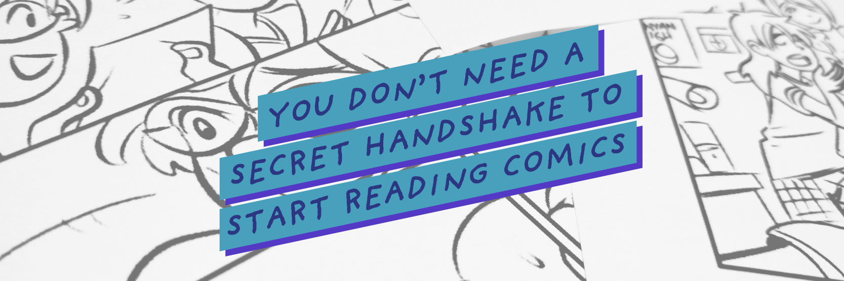 you don't need a secret handshake to read comics